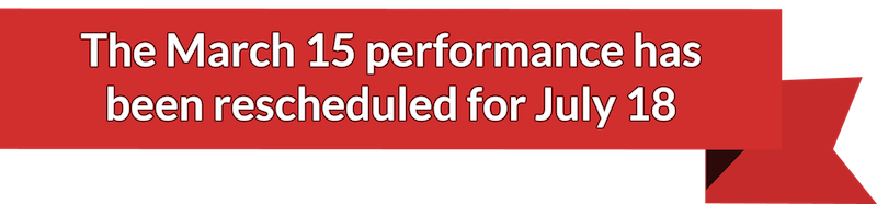 The March 15 performance has been rescheduled for July 18
